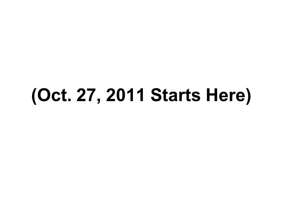 (Oct. 27, 2011 Starts Here)