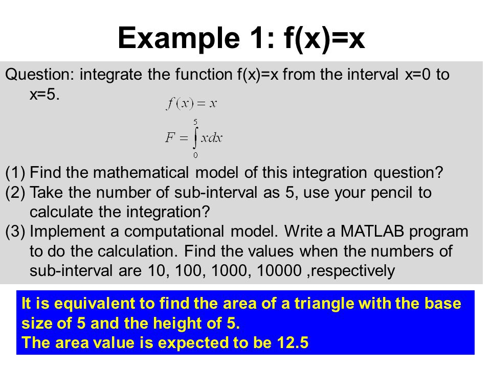 Question: integrate the function f(x)=x from the interval x=0 to x=5.