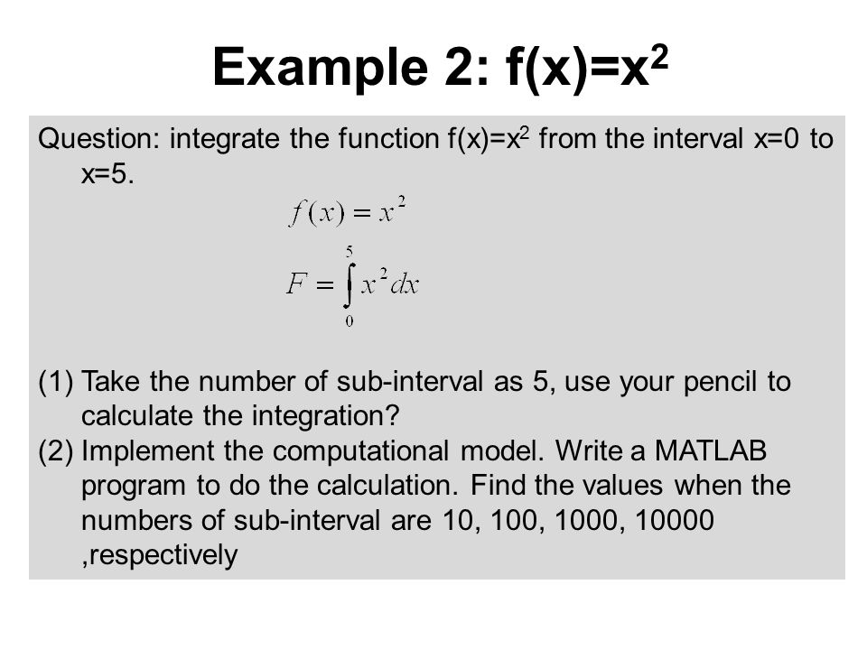 Question: integrate the function f(x)=x 2 from the interval x=0 to x=5.