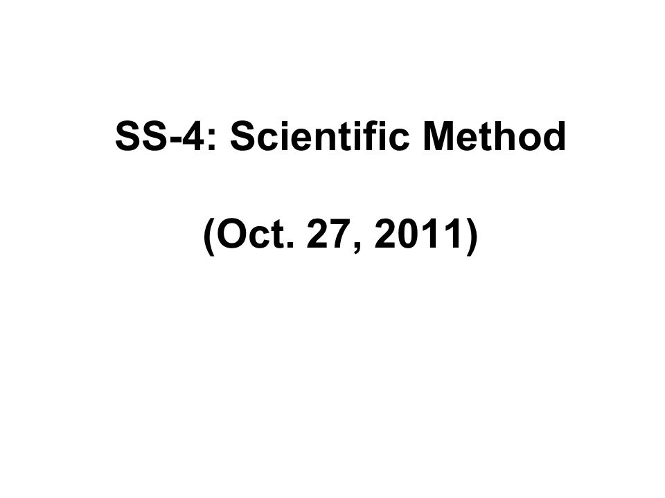 SS-4: Scientific Method (Oct. 27, 2011)