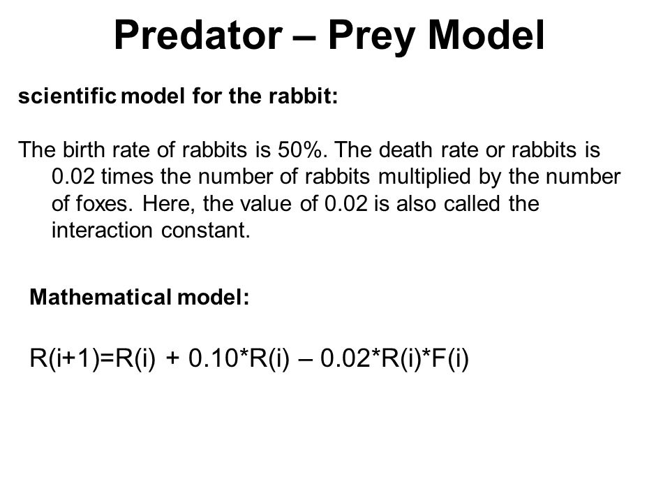 scientific model for the rabbit: The birth rate of rabbits is 50%. The death rate or rabbits is 0.02 times the number of rabbits multiplied by the num