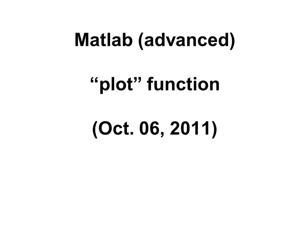 "Matlab (advanced) ""plot"" function (Oct. 06, 2011)"
