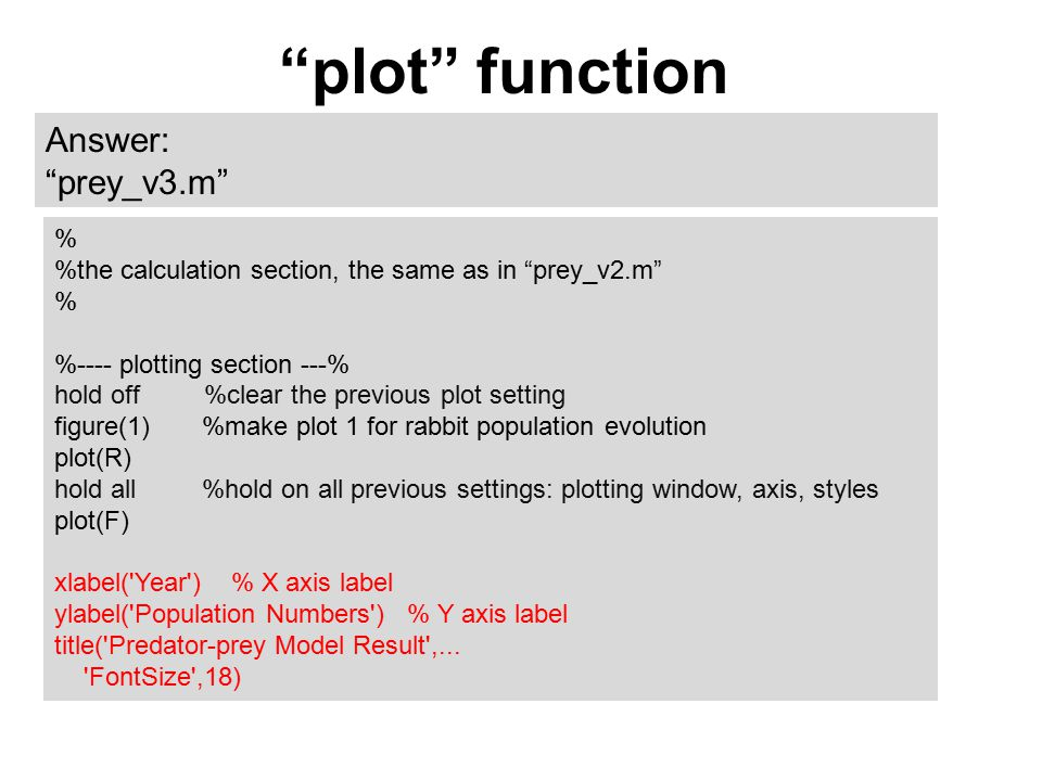 """plot"" function Answer: ""prey_v3.m"" % %the calculation section, the same as in ""prey_v2.m"" % %---- plotting section ---% hold off %clear the previous"