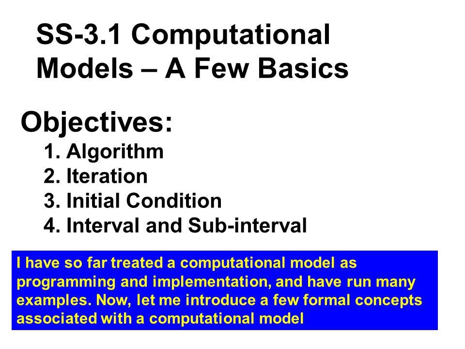 SS-3.1 Computational Models – A Few Basics Objectives: 1.