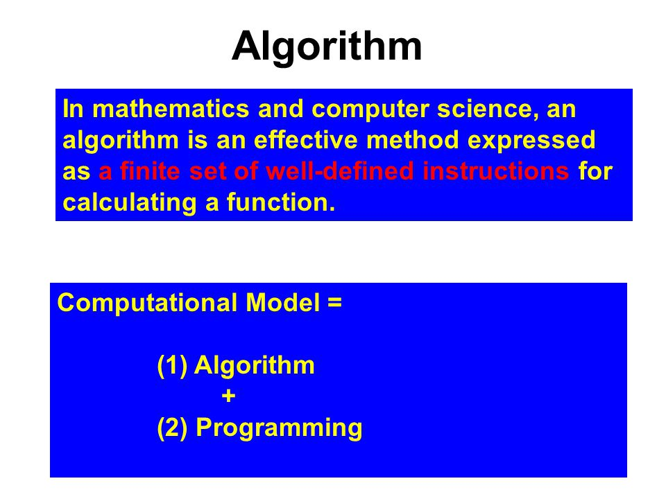Algorithm In mathematics and computer science, an algorithm is an effective method expressed as a finite set of well-defined instructions for calculating a function.
