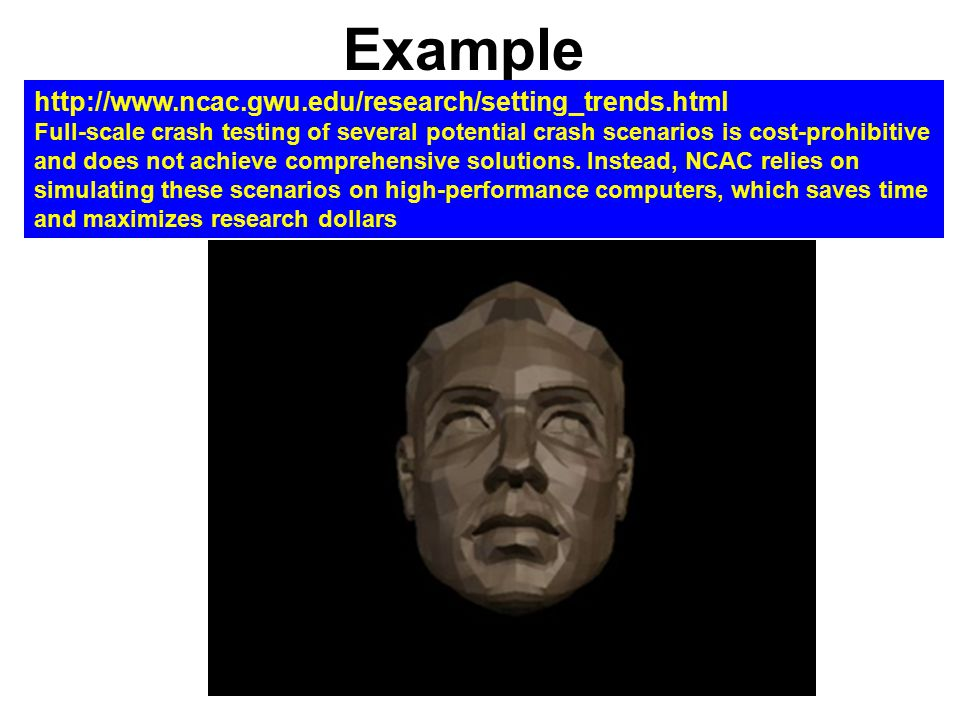 Example http://www.ncac.gwu.edu/research/setting_trends.html Full-scale crash testing of several potential crash scenarios is cost-prohibitive and doe