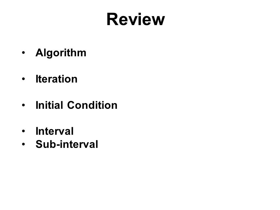 Review Algorithm Iteration Initial Condition Interval Sub-interval