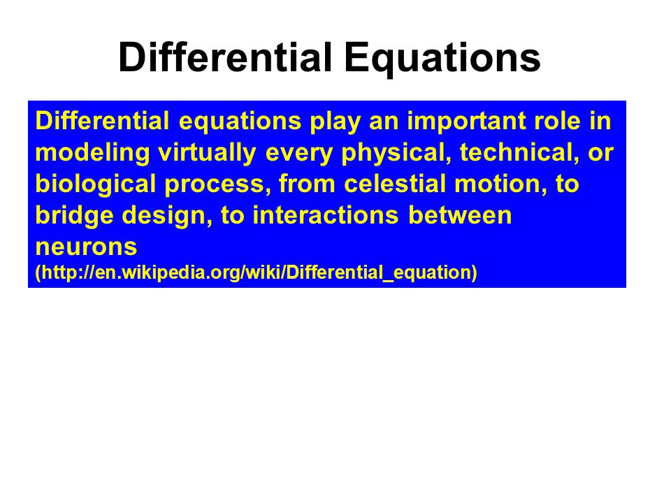 Differential Equations Differential equations play an important role in modeling virtually every physical, technical, or biological process, from cele
