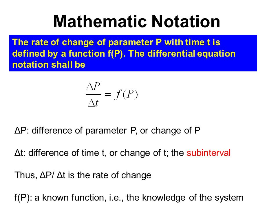 Mathematic Notation The rate of change of parameter P with time t is defined by a function f(P).