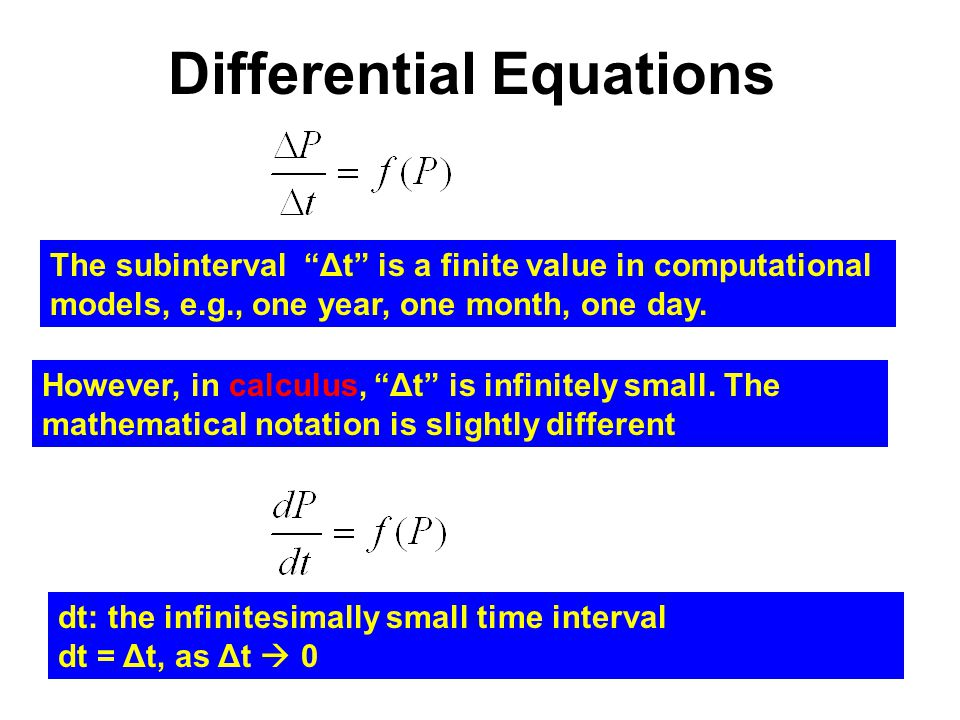 Differential Equations The subinterval Δt is a finite value in computational models, e.g., one year, one month, one day.