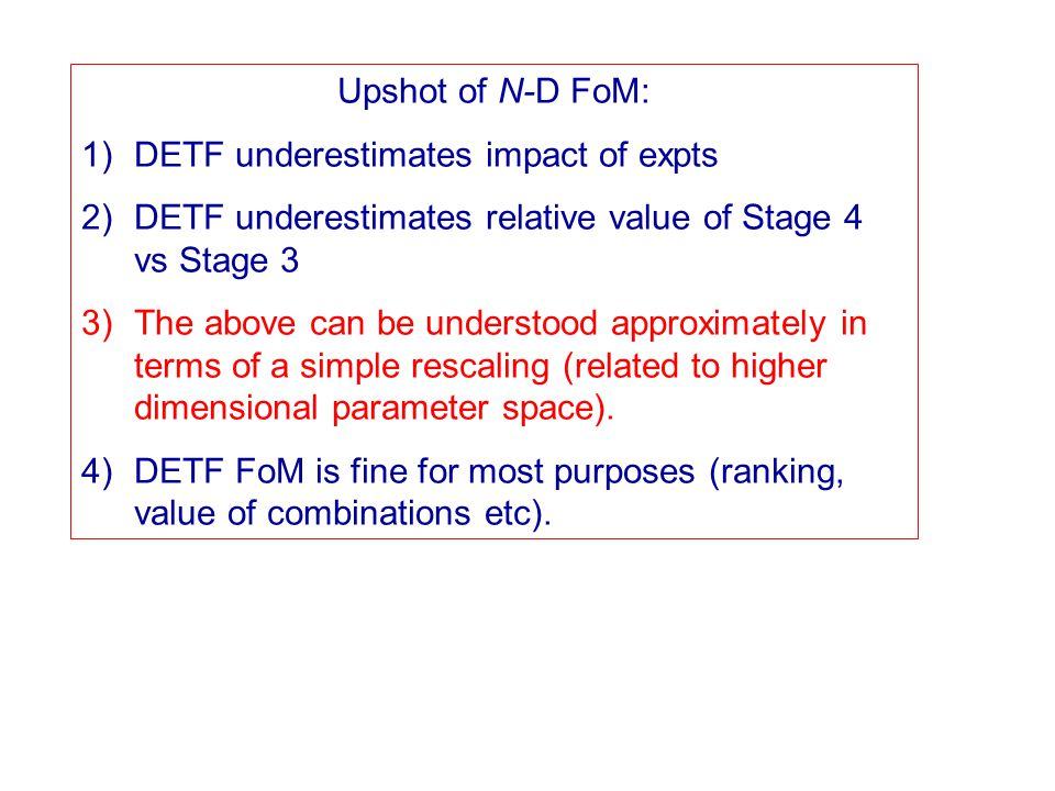 Upshot of N-D FoM: 1)DETF underestimates impact of expts 2)DETF underestimates relative value of Stage 4 vs Stage 3 3)The above can be understood appr