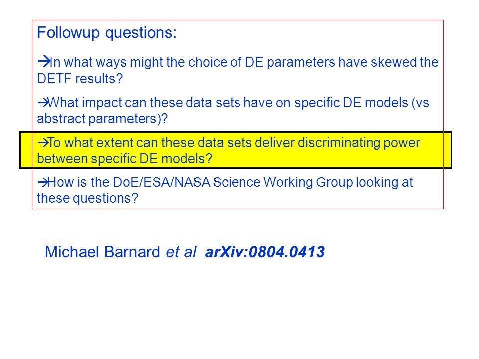 Michael Barnard et al arXiv:0804.0413 Followup questions:  In what ways might the choice of DE parameters have skewed the DETF results?  What impact