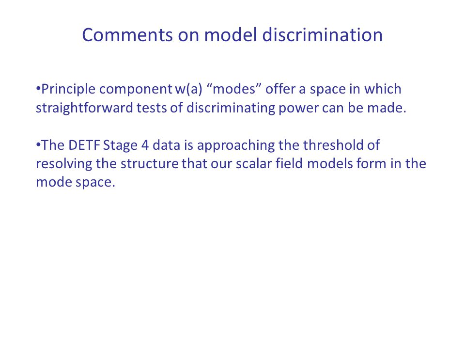 Comments on model discrimination Principle component w(a) modes offer a space in which straightforward tests of discriminating power can be made.