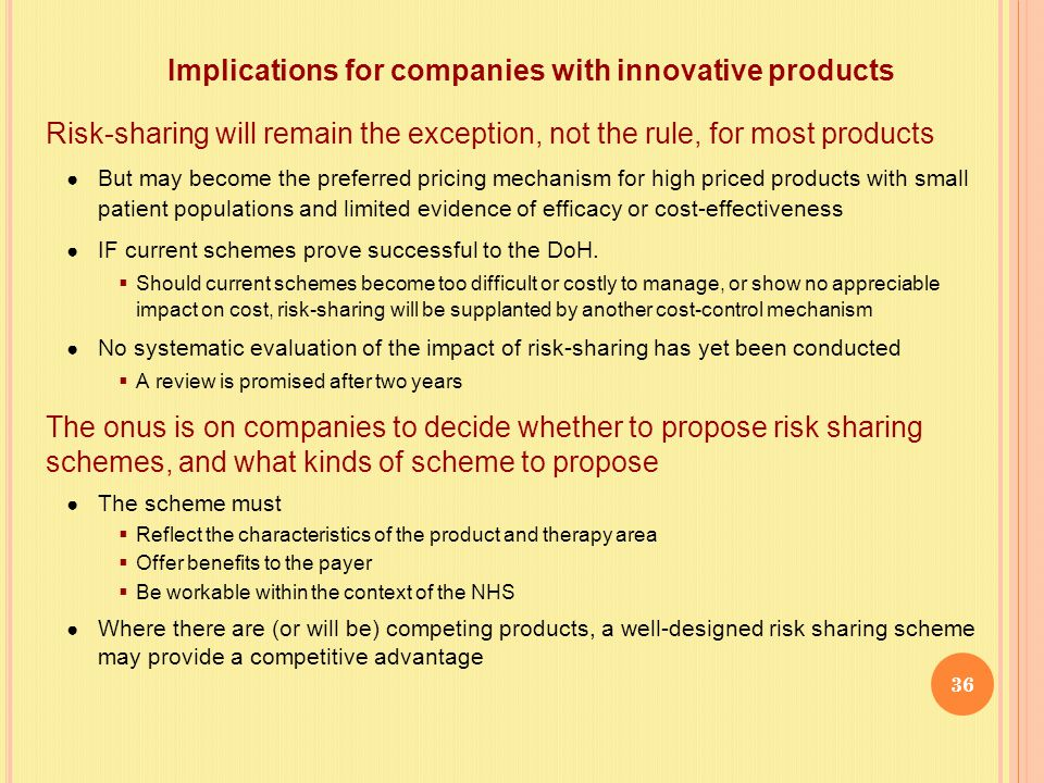 Implications for companies with innovative products Risk-sharing will remain the exception, not the rule, for most products ● But may become the prefe