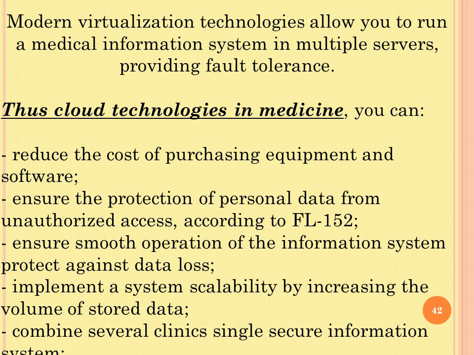 42 Modern virtualization technologies allow you to run a medical information system in multiple servers, providing fault tolerance.