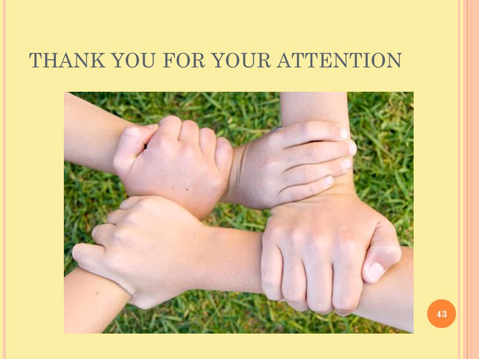 THANK YOU FOR YOUR ATTENTION 43