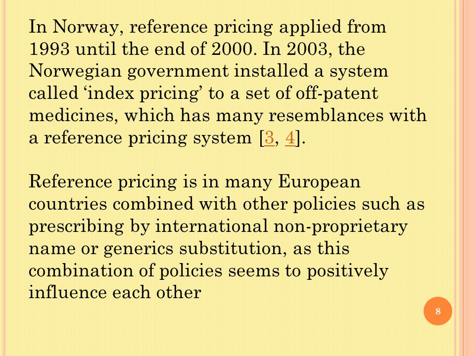 8 In Norway, reference pricing applied from 1993 until the end of 2000.