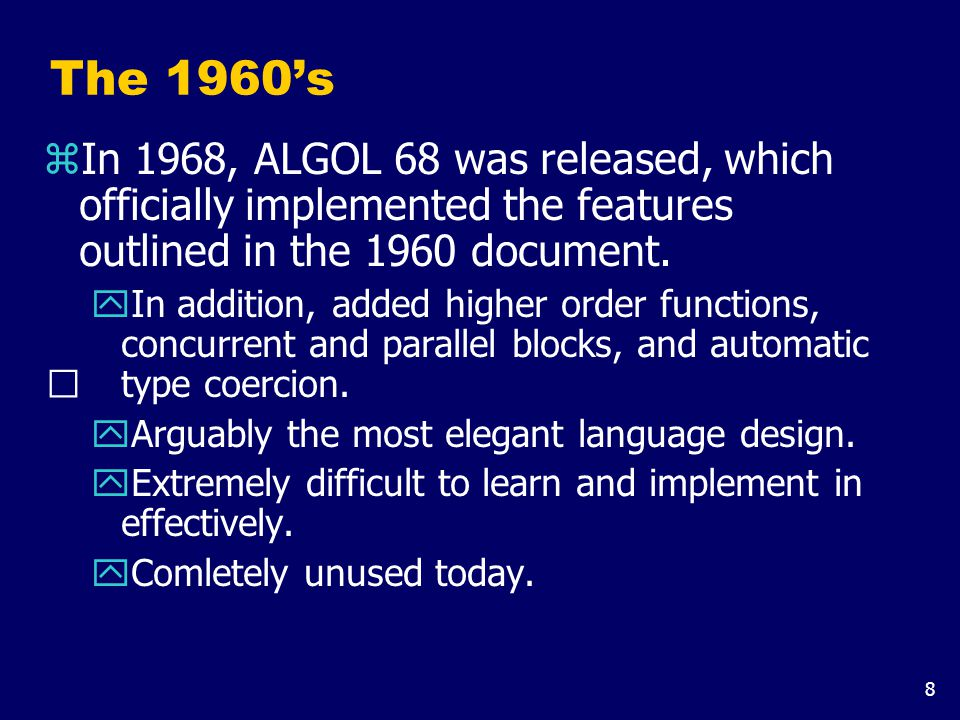 8 The 1960's zIn 1968, ALGOL 68 was released, which officially implemented the features outlined in the 1960 document.
