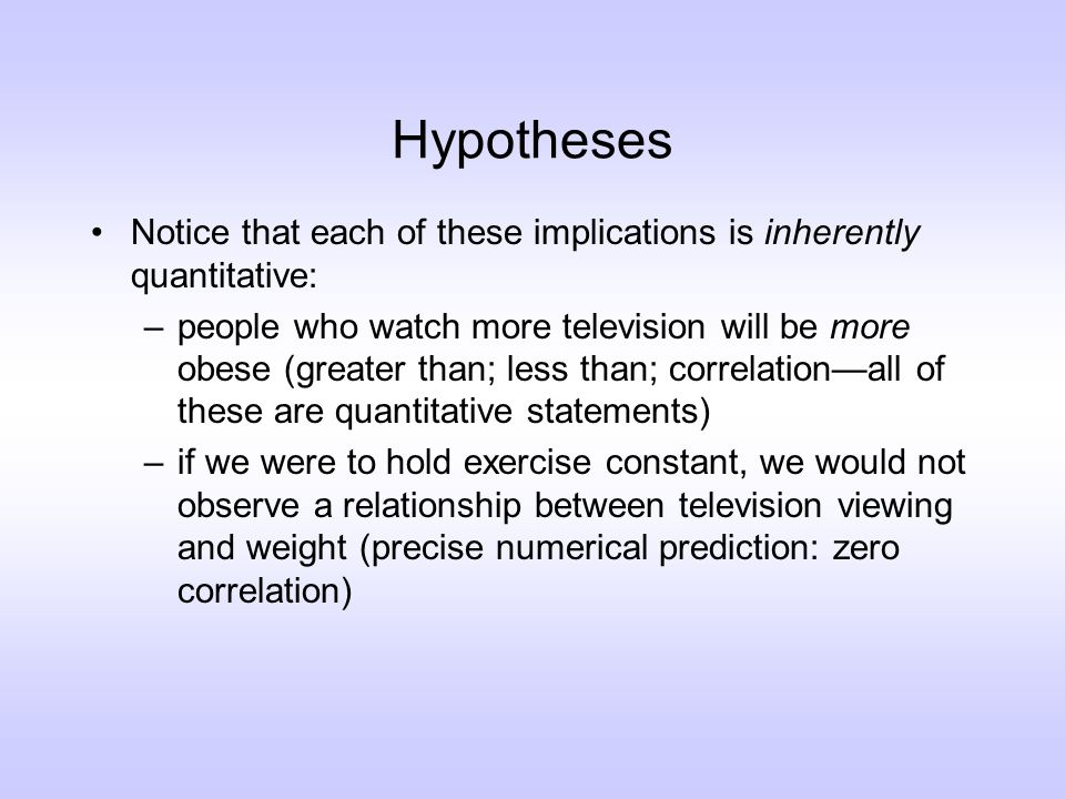 Directional predictions The first kind of hypothesis is what we call a directional hypothesis or a directional prediction.