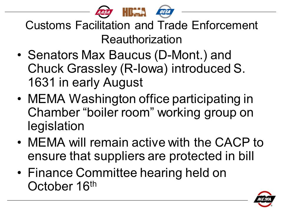 12 Customs Facilitation and Trade Enforcement Reauthorization Senators Max Baucus (D-Mont.) and Chuck Grassley (R-Iowa) introduced S.