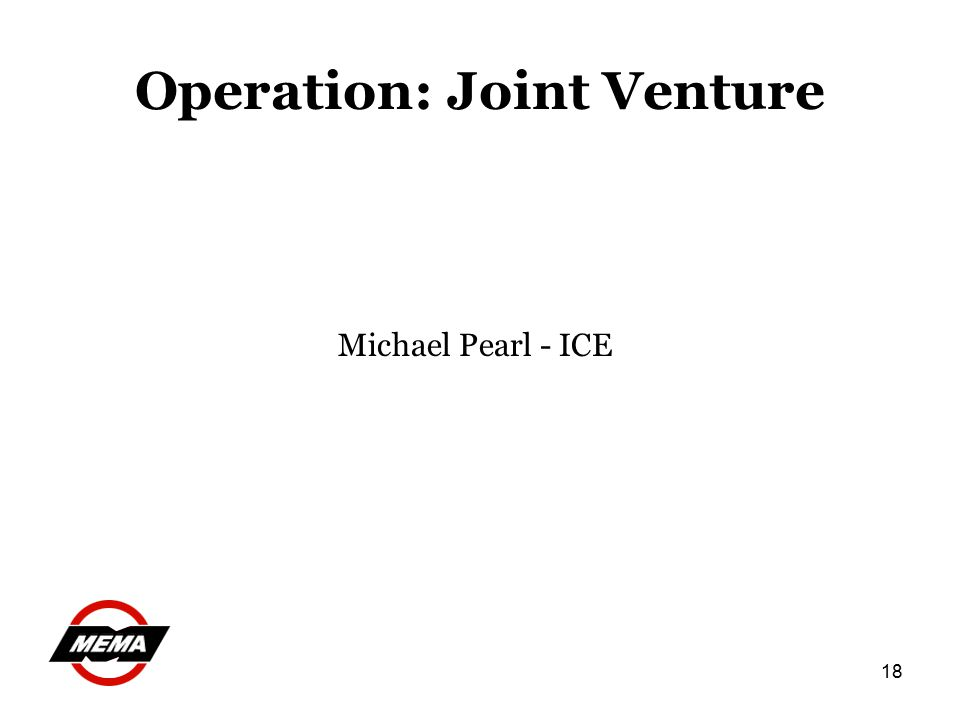 18 Operation: Joint Venture Michael Pearl - ICE