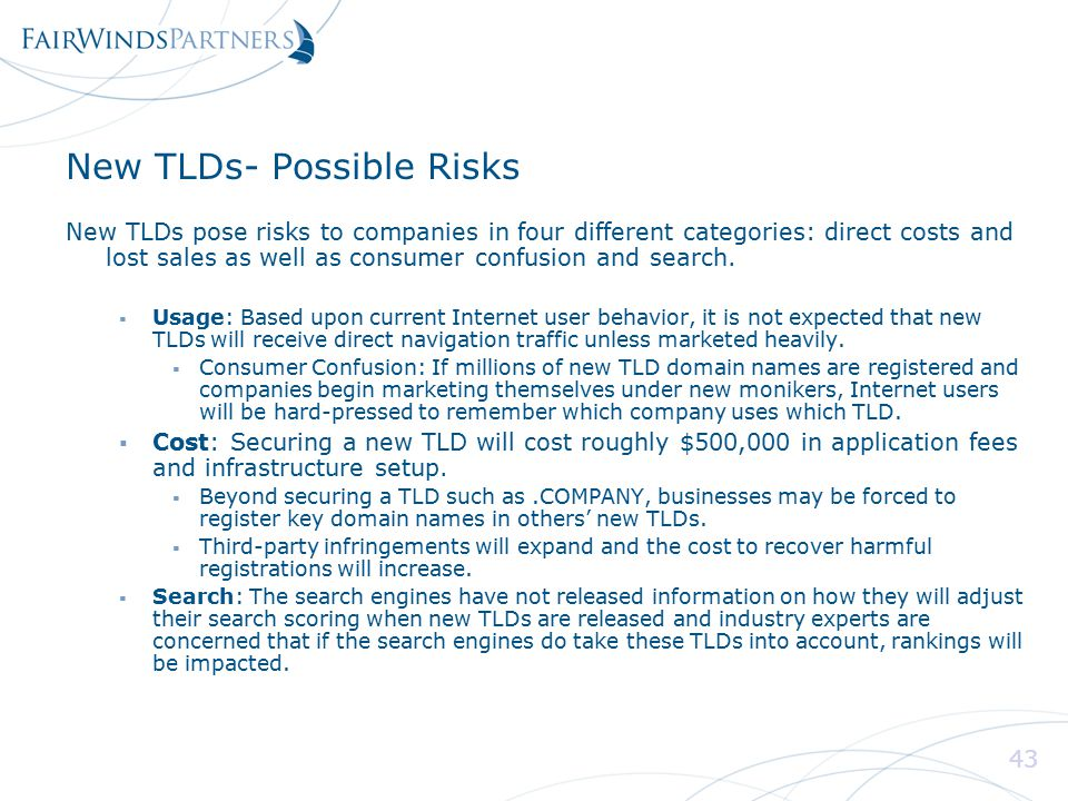 43 New TLDs- Possible Risks New TLDs pose risks to companies in four different categories: direct costs and lost sales as well as consumer confusion and search.