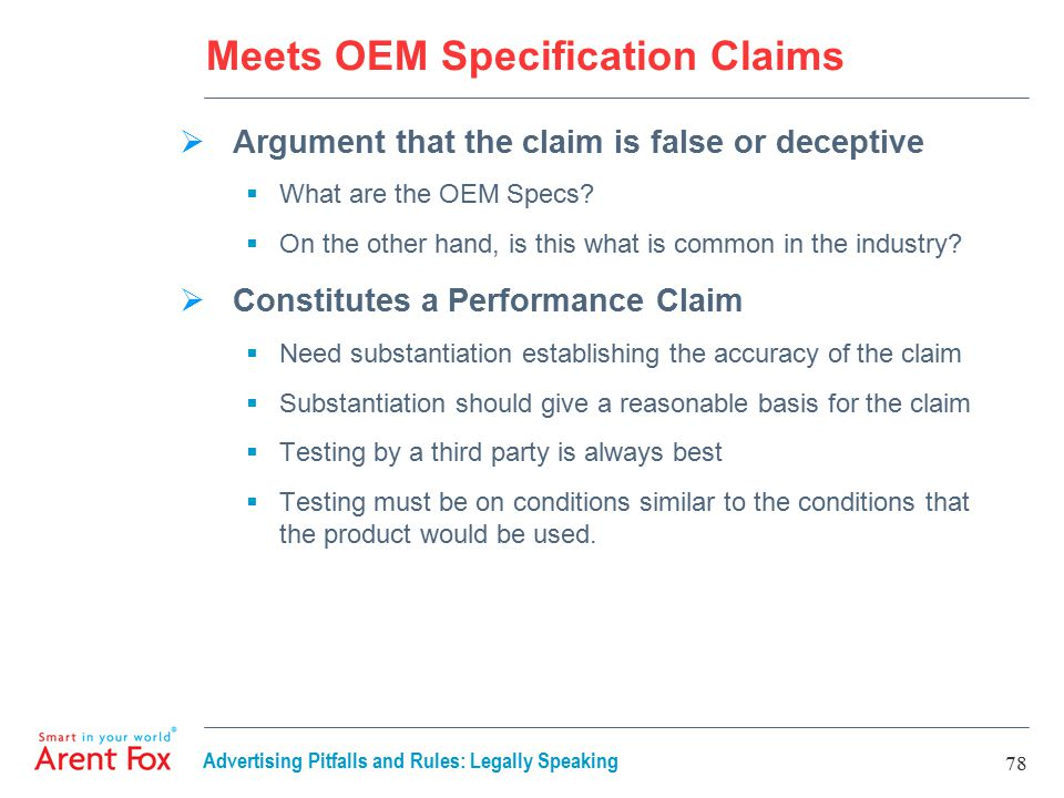 Advertising Pitfalls and Rules: Legally Speaking 78 Meets OEM Specification Claims  Argument that the claim is false or deceptive  What are the OEM Specs.