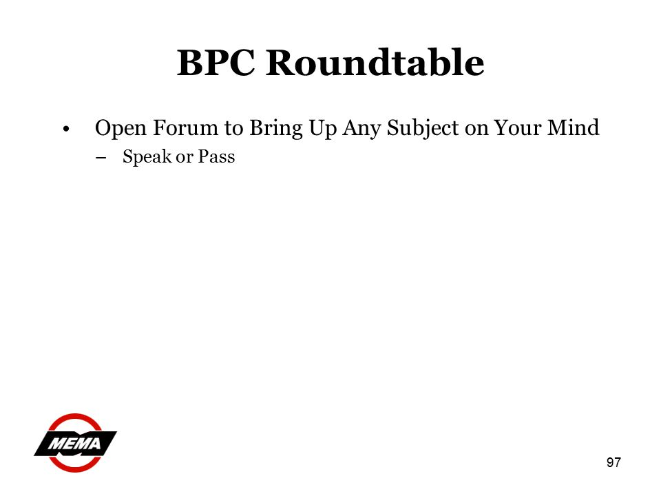 97 BPC Roundtable Open Forum to Bring Up Any Subject on Your Mind –Speak or Pass