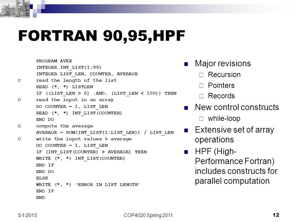 COP4020 Spring 2011 12 5/1/2015 FORTRAN 90,95,HPF PROGRAM AVEX INTEGER INT_LIST(1:99) INTEGER LIST_LEN, COUNTER, AVERAGE C read the length of the list READ (*, *) LISTLEN IF ((LIST_LEN > 0).AND.