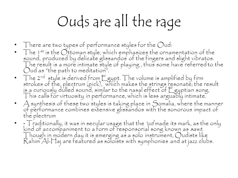 Ouds are all the rage There are two types of performance styles for the Oud: The 1 st is the Ottoman style, which emphasizes the ornamentation of the