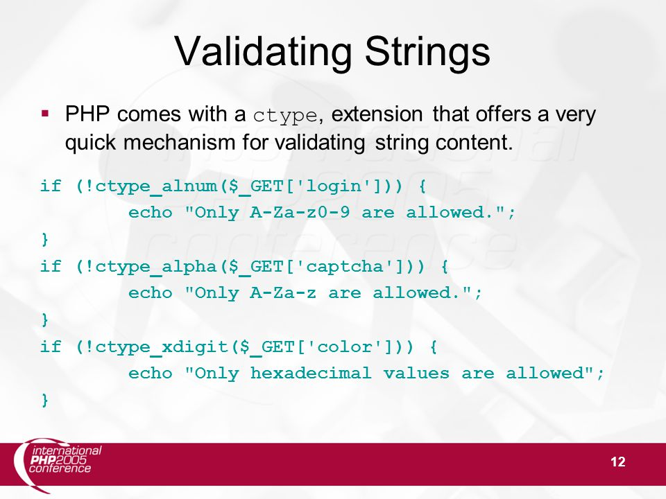 12 Validating Strings  PHP comes with a ctype, extension that offers a very quick mechanism for validating string content.