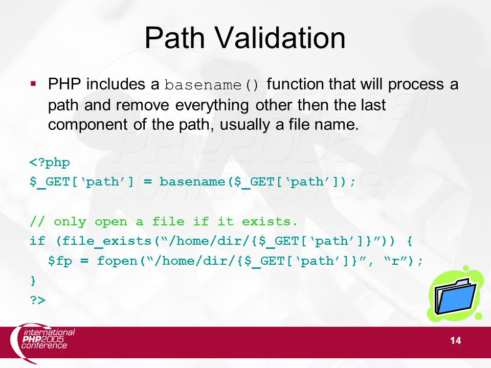 14 Path Validation  PHP includes a basename() function that will process a path and remove everything other then the last component of the path, usua
