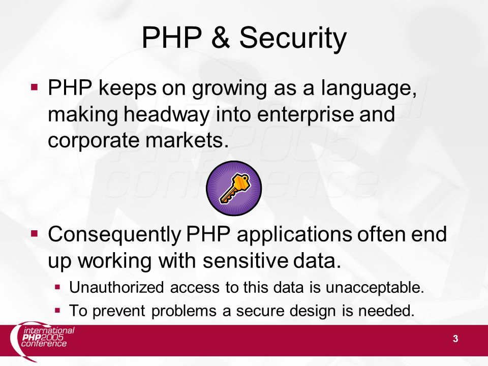 3 PHP & Security  PHP keeps on growing as a language, making headway into enterprise and corporate markets.  Consequently PHP applications often end