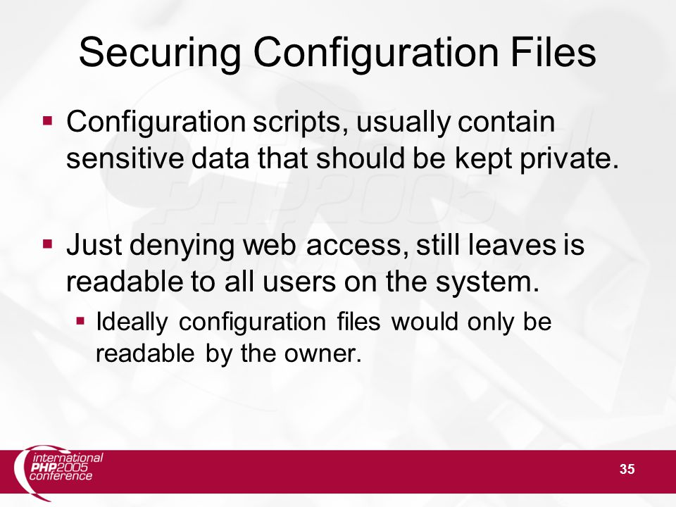 35 Securing Configuration Files  Configuration scripts, usually contain sensitive data that should be kept private.