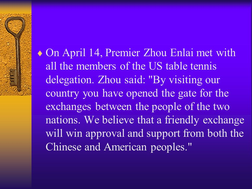  In April, 1971, the US National team of table tennis at the 31st World Table Tennis Championships in Japan expressed to the Chinese national team that they hoped to visit China.