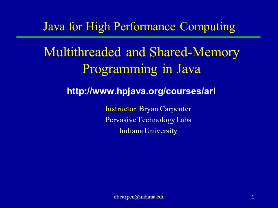dbcarpen@indiana.edu1 Java for High Performance Computing Multithreaded and Shared-Memory Programming in Java http://www.hpjava.org/courses/arl Instru