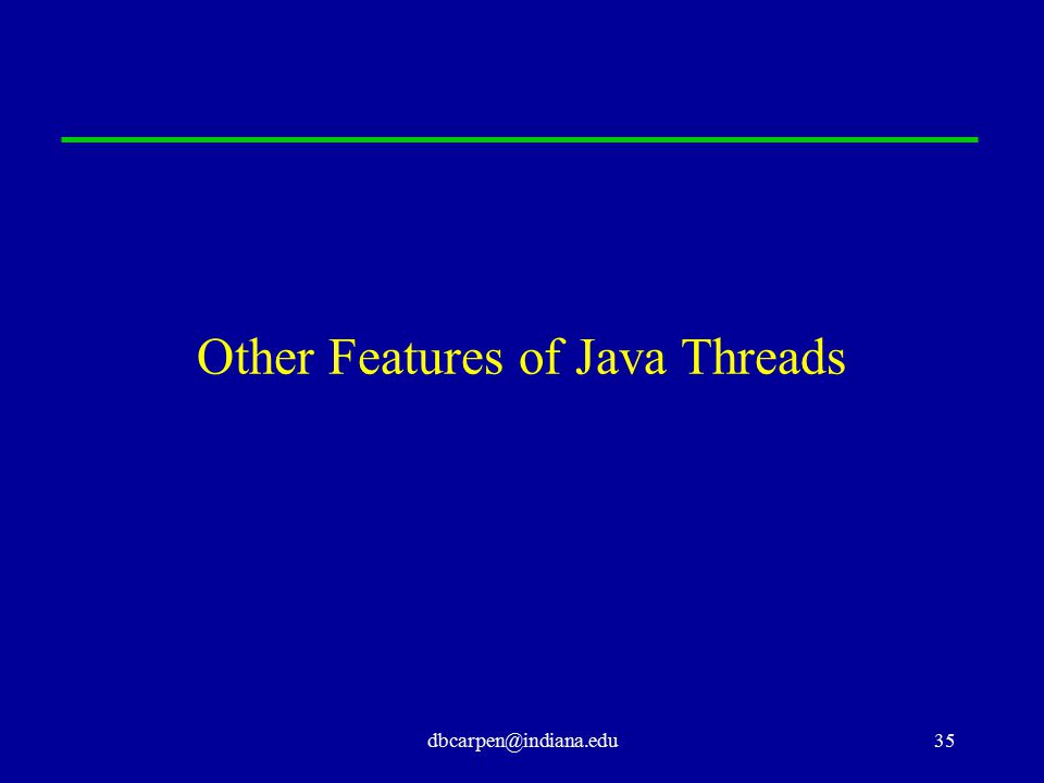 dbcarpen@indiana.edu35 Other Features of Java Threads