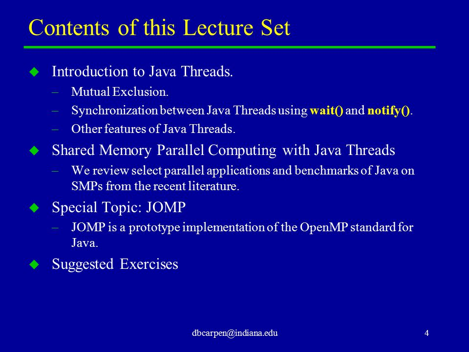 dbcarpen@indiana.edu4 Contents of this Lecture Set u Introduction to Java Threads. –Mutual Exclusion. –Synchronization between Java Threads using wait