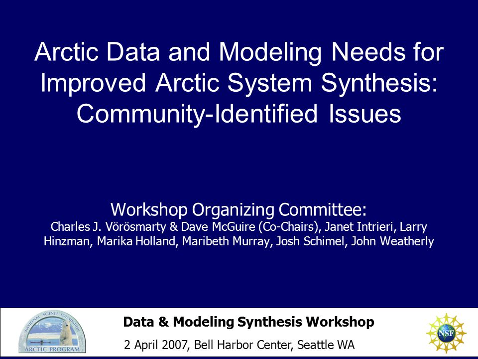 Arctic Data and Modeling Needs for Improved Arctic System Synthesis: Community-Identified Issues Workshop Organizing Committee: Charles J. Vörösmarty
