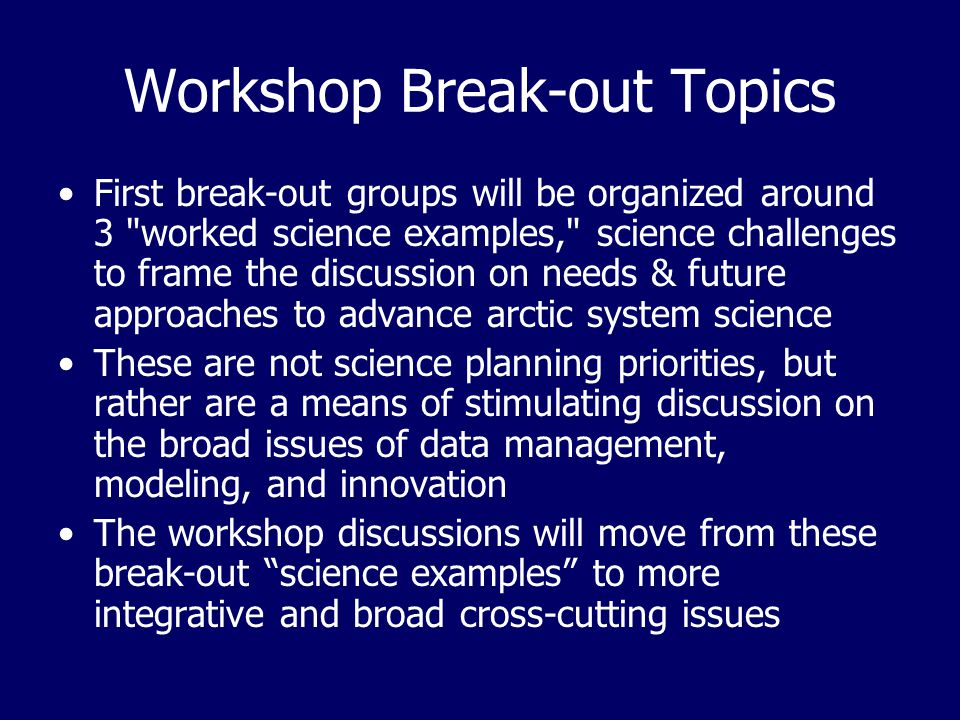 Workshop Break-out Topics First break-out groups will be organized around 3