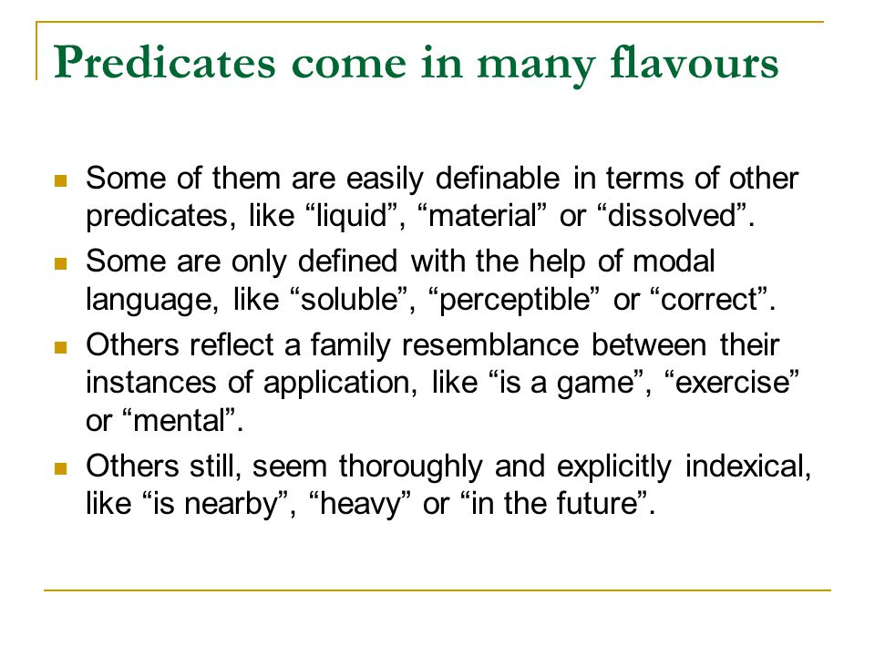 Predicates come in many flavours Some of them are easily definable in terms of other predicates, like liquid , material or dissolved .