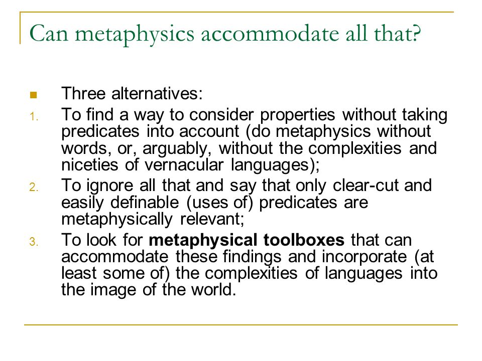 Metaphysical toolboxes 1 In a metaphysics of powers, there are ways to accommodate the holistic nature of the relations between predicates (not only explicitly dispositional predicates).
