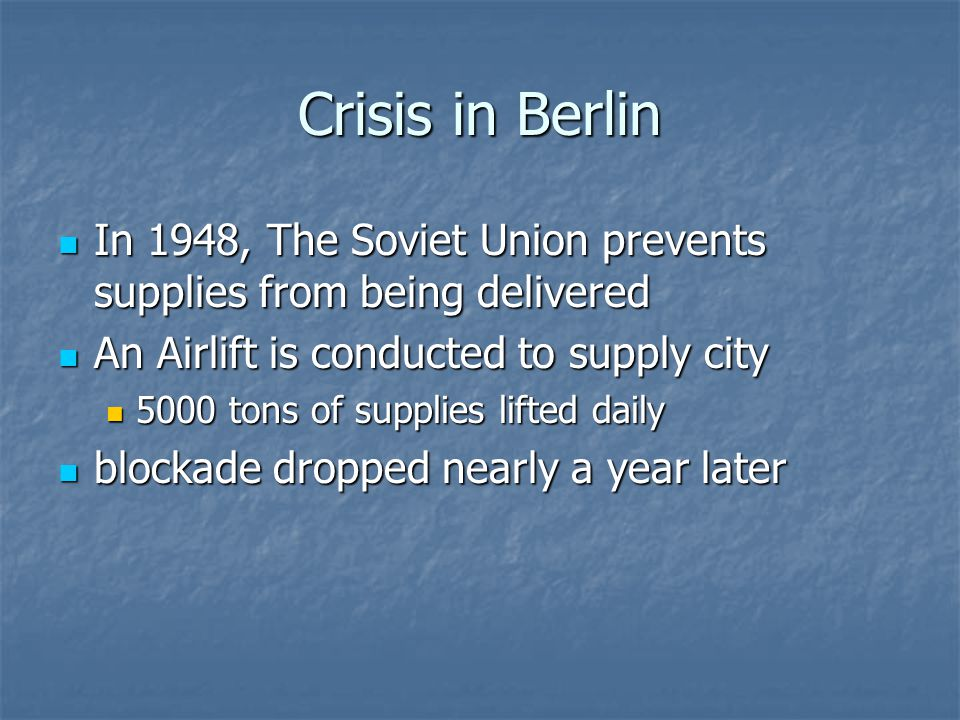Crisis in Berlin In 1948, The Soviet Union prevents supplies from being delivered In 1948, The Soviet Union prevents supplies from being delivered An