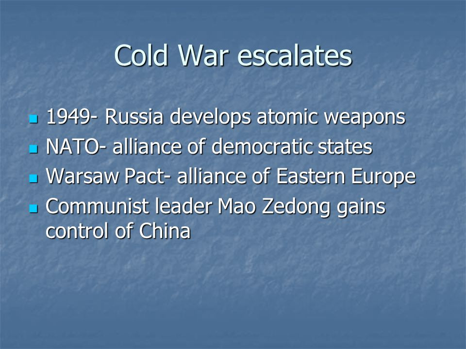 Cold War escalates 1949- Russia develops atomic weapons 1949- Russia develops atomic weapons NATO- alliance of democratic states NATO- alliance of dem