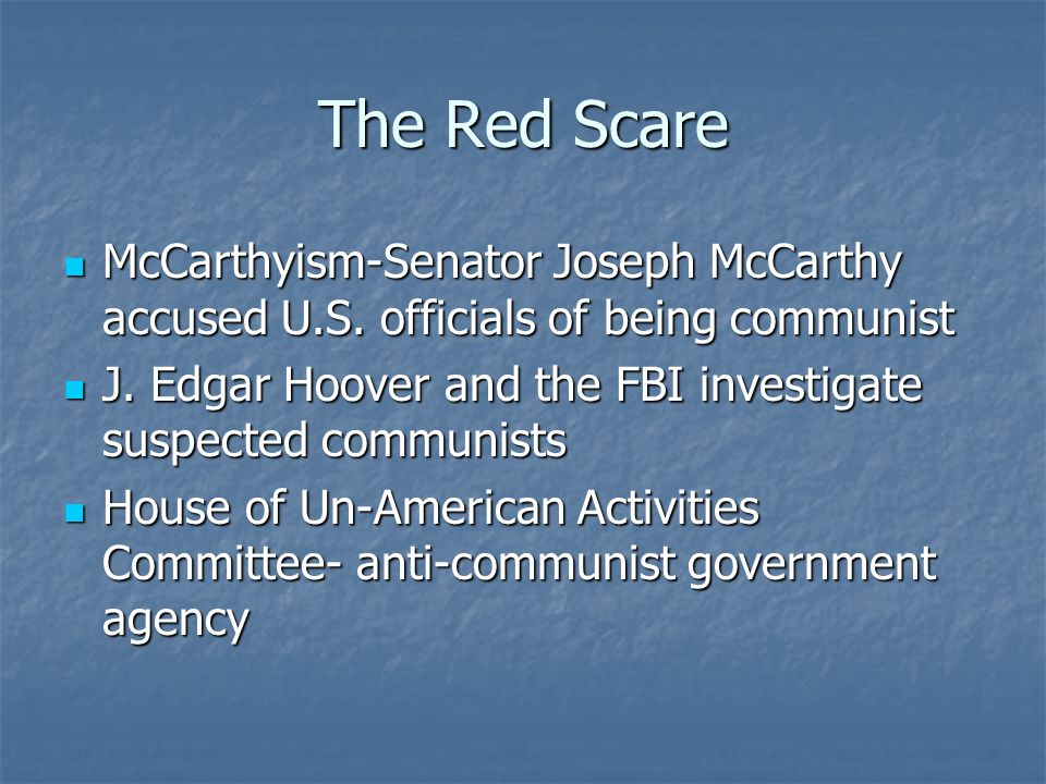 The Red Scare McCarthyism-Senator Joseph McCarthy accused U.S. officials of being communist McCarthyism-Senator Joseph McCarthy accused U.S. officials