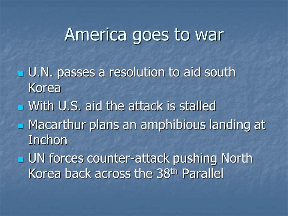 America goes to war U.N. passes a resolution to aid south Korea U.N.