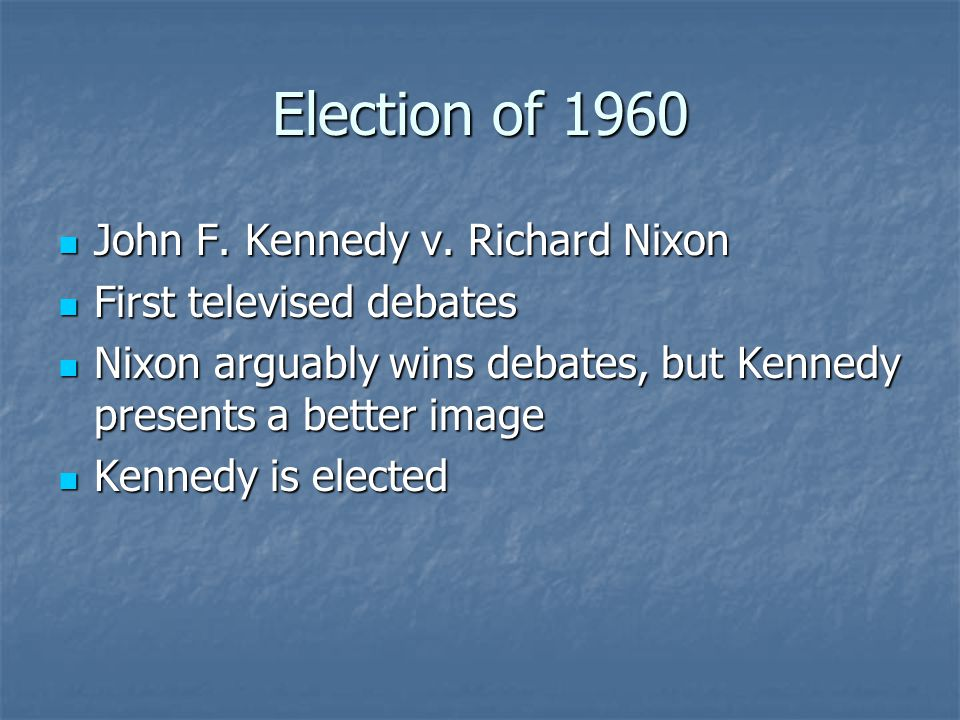 Election of 1960 John F. Kennedy v. Richard Nixon John F. Kennedy v. Richard Nixon First televised debates First televised debates Nixon arguably wins
