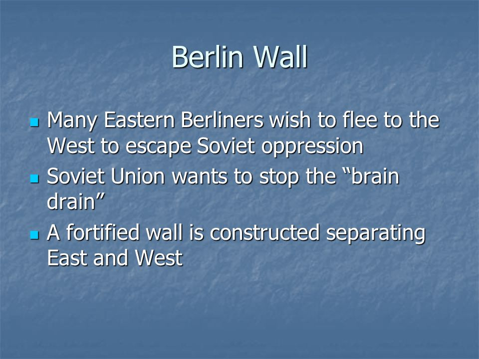 Berlin Wall Many Eastern Berliners wish to flee to the West to escape Soviet oppression Many Eastern Berliners wish to flee to the West to escape Sovi