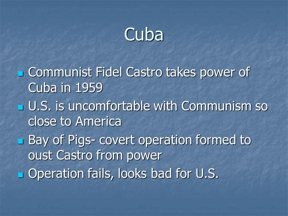 Cuba Communist Fidel Castro takes power of Cuba in 1959 Communist Fidel Castro takes power of Cuba in 1959 U.S.