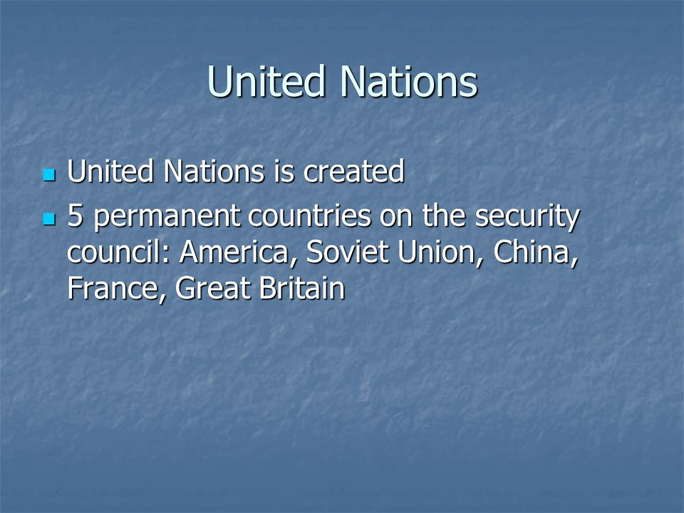 United Nations United Nations is created United Nations is created 5 permanent countries on the security council: America, Soviet Union, China, France